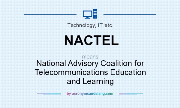 What does NACTEL mean? It stands for National Advisory Coalition for Telecommunications Education and Learning