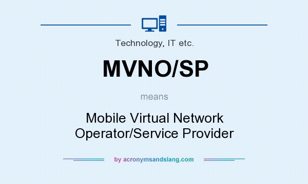 What does MVNO/SP mean? It stands for Mobile Virtual Network Operator/Service Provider
