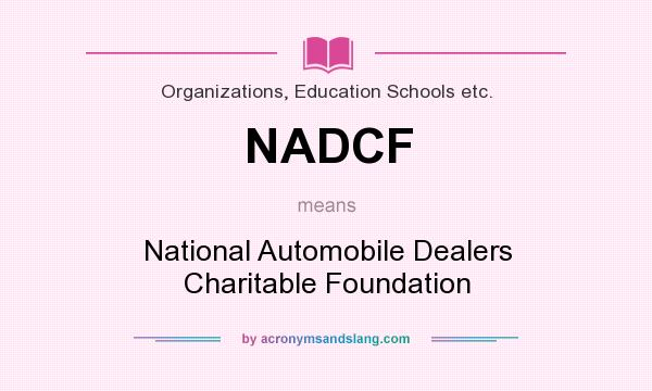 What does NADCF mean? It stands for National Automobile Dealers Charitable Foundation