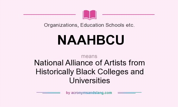 What does NAAHBCU mean? It stands for National Alliance of Artists from Historically Black Colleges and Universities