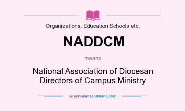 What does NADDCM mean? It stands for National Association of Diocesan Directors of Campus Ministry