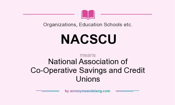 What does NACSCU mean? It stands for National Association of Co-Operative Savings and Credit Unions