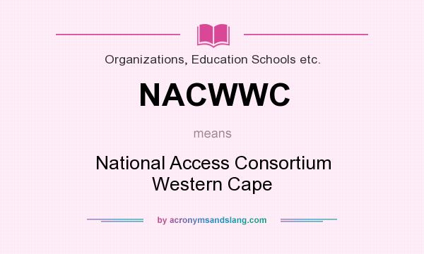 What does NACWWC mean? It stands for National Access Consortium Western Cape