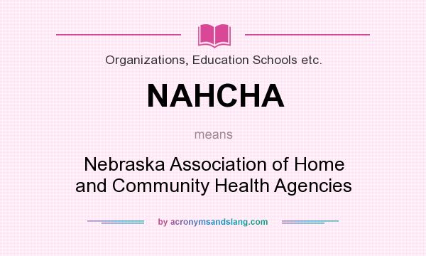 What does NAHCHA mean? It stands for Nebraska Association of Home and Community Health Agencies