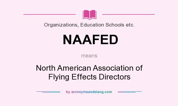 What does NAAFED mean? It stands for North American Association of Flying Effects Directors