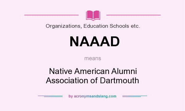 What does NAAAD mean? It stands for Native American Alumni Association of Dartmouth