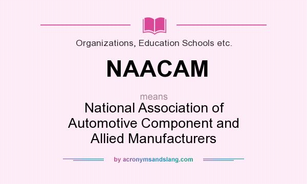What does NAACAM mean? It stands for National Association of Automotive Component and Allied Manufacturers