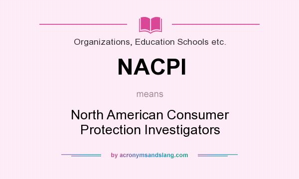 What does NACPI mean? It stands for North American Consumer Protection Investigators