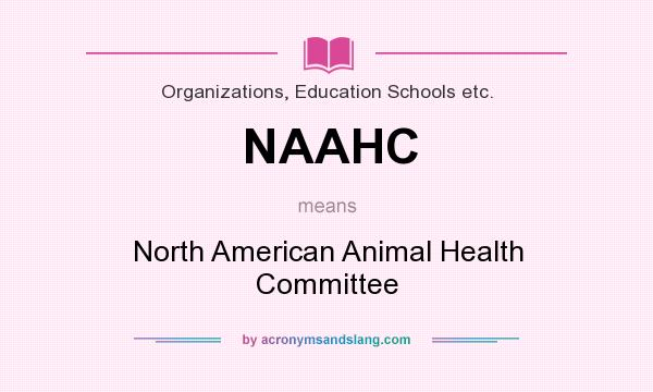 What does NAAHC mean? It stands for North American Animal Health Committee