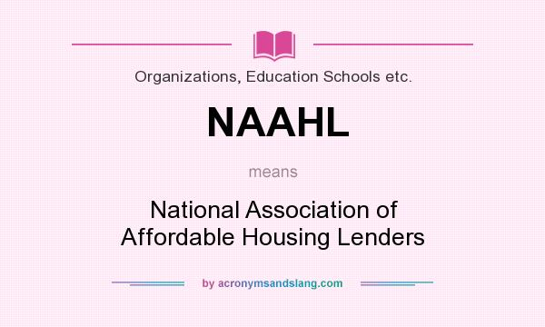 What does NAAHL mean? It stands for National Association of Affordable Housing Lenders