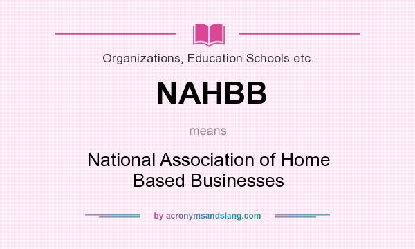 What does NAHBB mean? It stands for National Association of Home Based Businesses