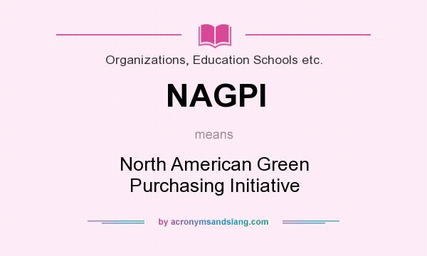 What does NAGPI mean? It stands for North American Green Purchasing Initiative