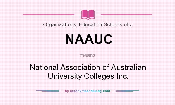 What does NAAUC mean? It stands for National Association of Australian University Colleges Inc.