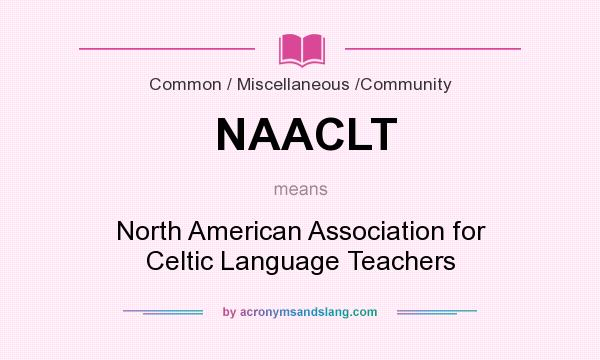 What does NAACLT mean? It stands for North American Association for Celtic Language Teachers