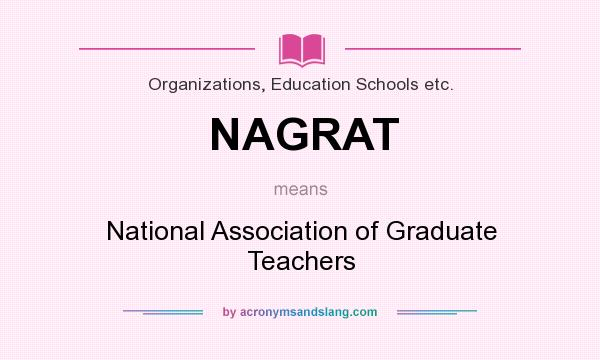 What does NAGRAT mean? It stands for National Association of Graduate Teachers