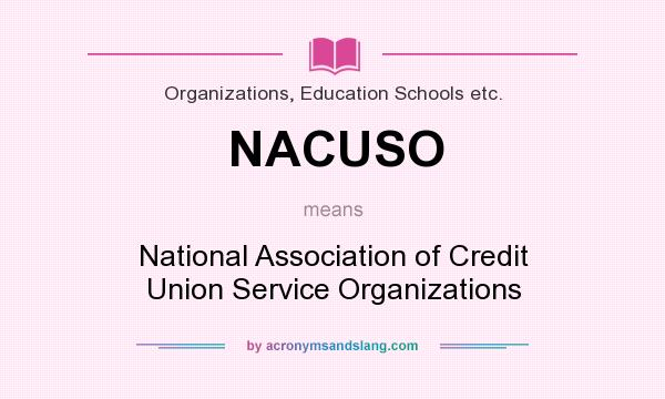 What does NACUSO mean? It stands for National Association of Credit Union Service Organizations
