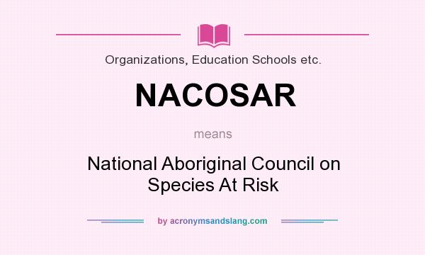 What does NACOSAR mean? It stands for National Aboriginal Council on Species At Risk