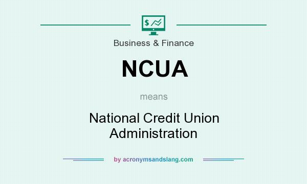 What does NCUA mean? It stands for National Credit Union Administration