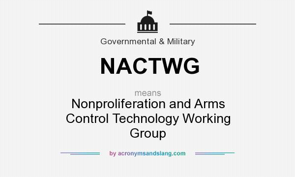 What does NACTWG mean? It stands for Nonproliferation and Arms Control Technology Working Group