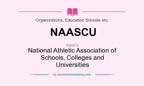What does NAASCU mean? It stands for National Athletic Association of Schools, Colleges and Universities