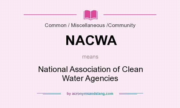What does NACWA mean? It stands for National Association of Clean Water Agencies