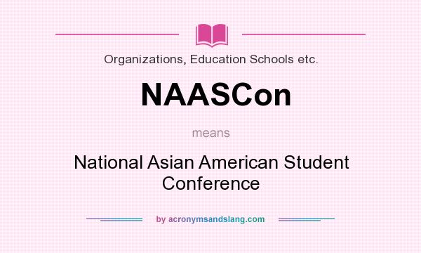 What does NAASCon mean? It stands for National Asian American Student Conference