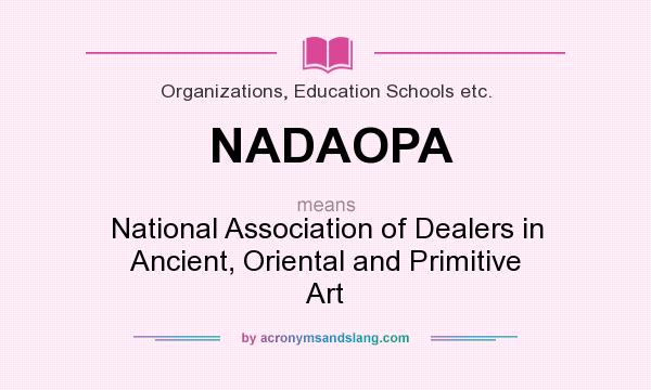 What does NADAOPA mean? It stands for National Association of Dealers in Ancient, Oriental and Primitive Art