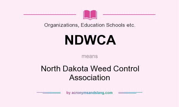 What does NDWCA mean? It stands for North Dakota Weed Control Association