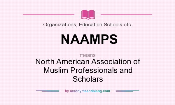 What does NAAMPS mean? It stands for North American Association of Muslim Professionals and Scholars