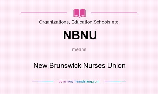 What does NBNU mean? It stands for New Brunswick Nurses Union