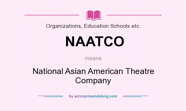 What does NAATCO mean? It stands for National Asian American Theatre Company