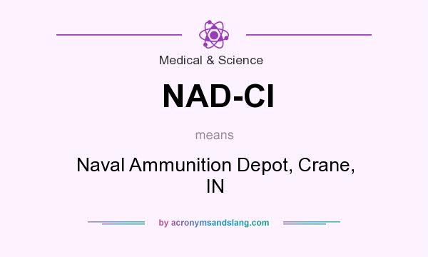 What does NAD-CI mean? It stands for Naval Ammunition Depot, Crane, IN