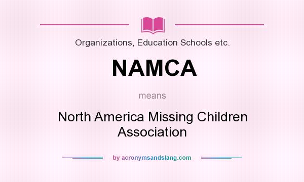 What does NAMCA mean? It stands for North America Missing Children Association