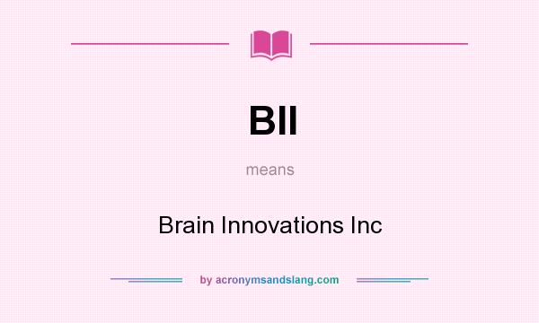 What does BII mean? It stands for Brain Innovations Inc