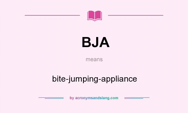What does BJA mean? It stands for bite-jumping-appliance