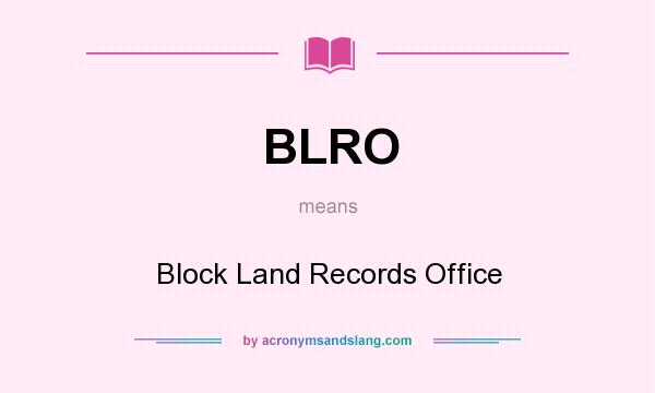 What does BLRO mean? It stands for Block Land Records Office