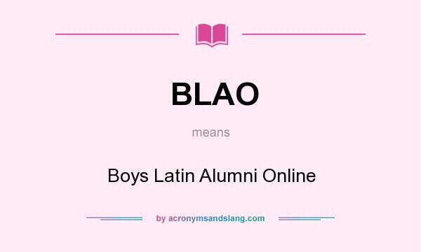 What does BLAO mean? It stands for Boys Latin Alumni Online