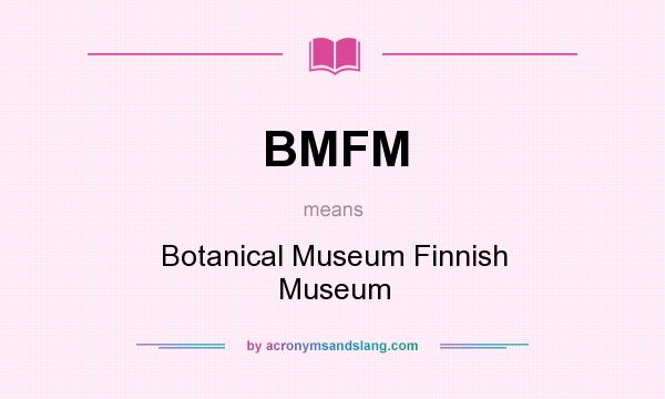 What does BMFM mean? It stands for Botanical Museum Finnish Museum