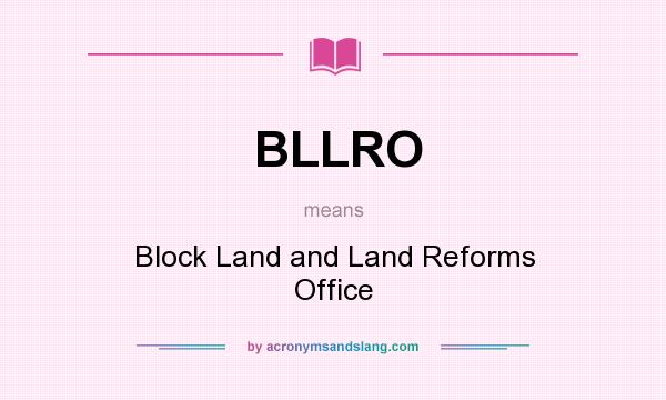 What does BLLRO mean? It stands for Block Land and Land Reforms Office