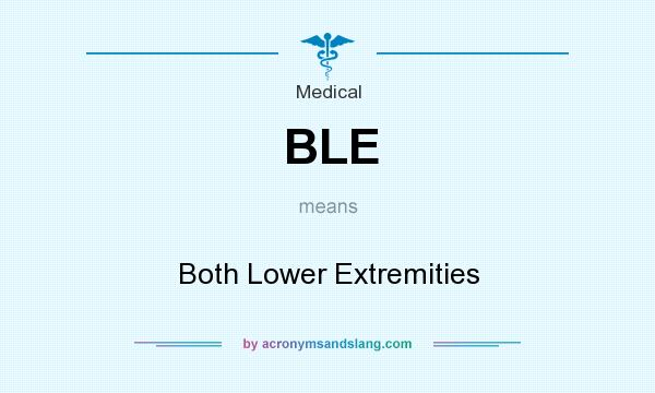 What does BLE mean? It stands for Both Lower Extremities