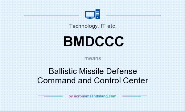 What does BMDCCC mean? It stands for Ballistic Missile Defense Command and Control Center