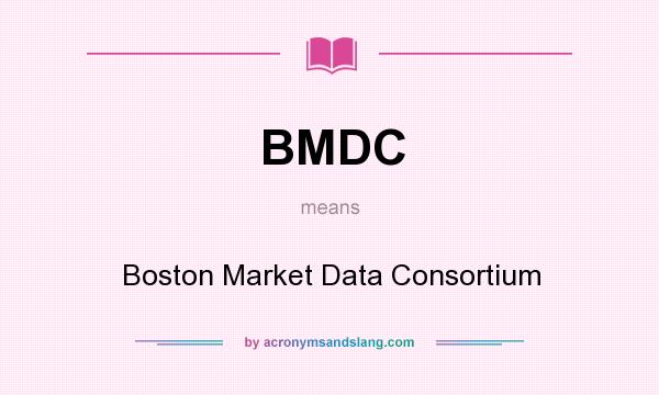 What does BMDC mean? It stands for Boston Market Data Consortium