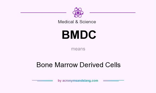 What does BMDC mean? It stands for Bone Marrow Derived Cells