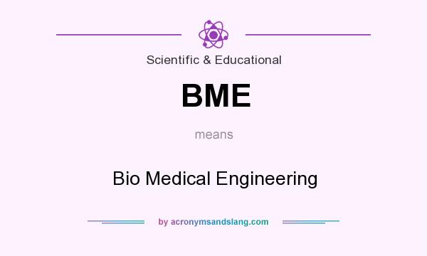 What does BME mean? It stands for Bio Medical Engineering