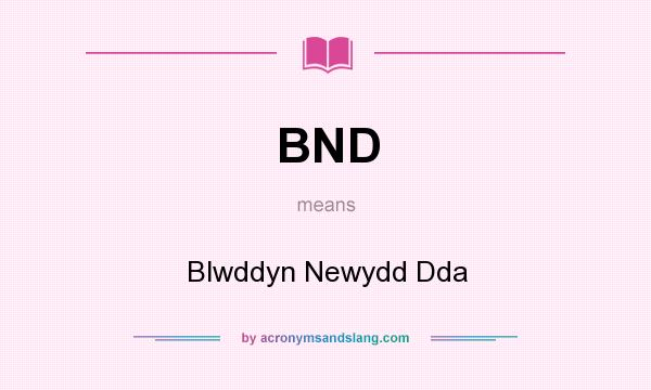 What does BND mean? It stands for Blwddyn Newydd Dda
