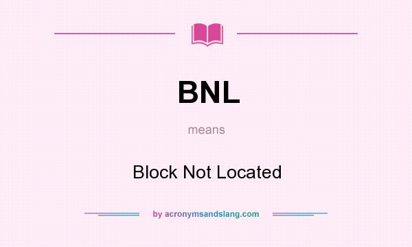 What does BNL mean? It stands for Block Not Located