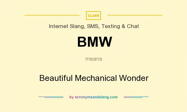 What does BMW mean? It stands for Beautiful Mechanical Wonder