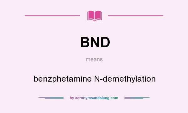 What does BND mean? It stands for benzphetamine N-demethylation