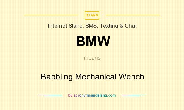 What does BMW mean? It stands for Babbling Mechanical Wench