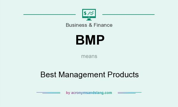 What does BMP mean? It stands for Best Management Products